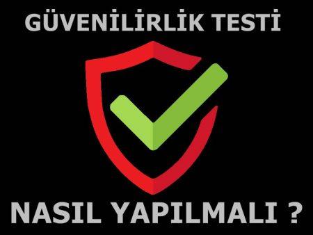Sitelerin güvenilirlik testleri nasıl yapılmalı ?